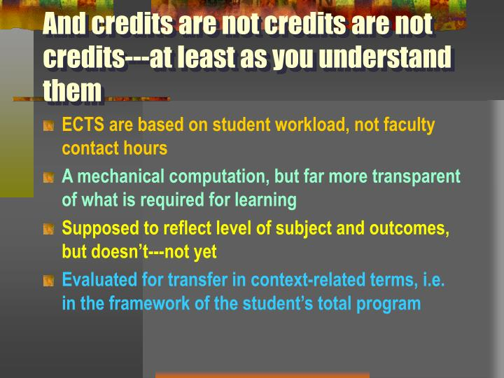 And credits are not credits are not credits---at least as you understand them