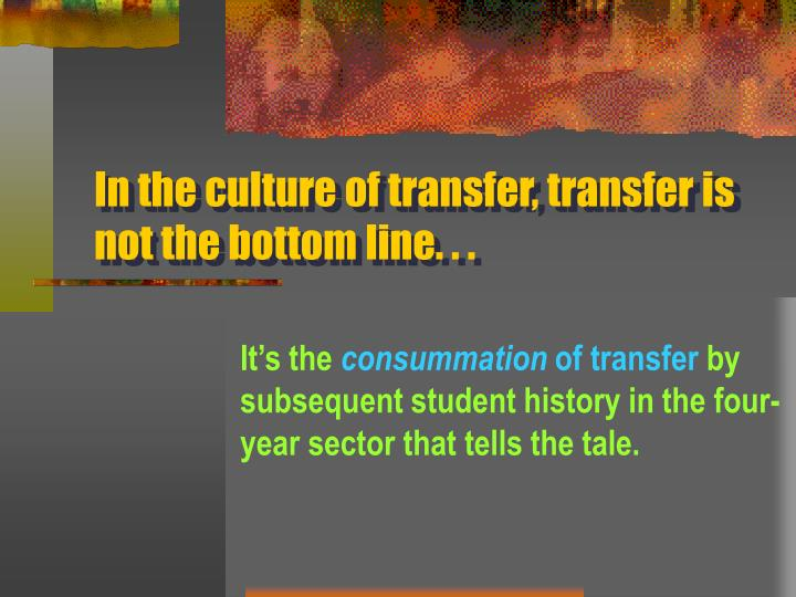 In the culture of transfer, transfer is not the bottom line. . .
