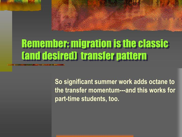 Remember: migration is the classic (and desired)  transfer pattern