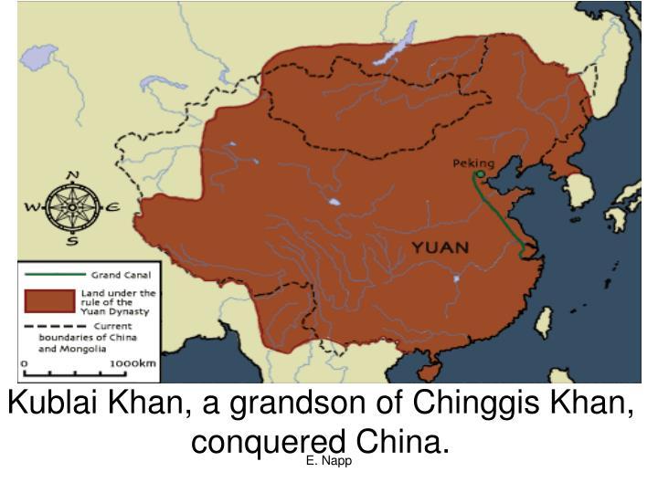 Kublai Khan, a grandson of Chinggis Khan,
