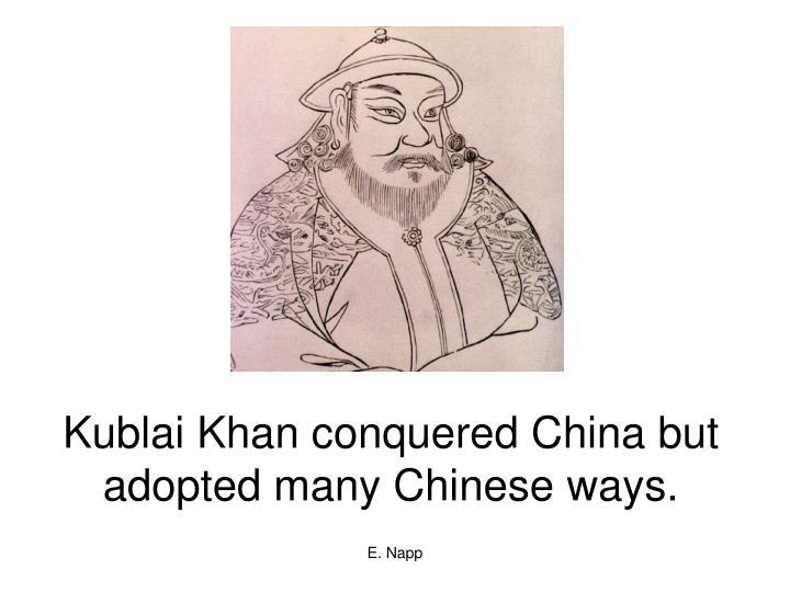 Kublai Khan conquered China but