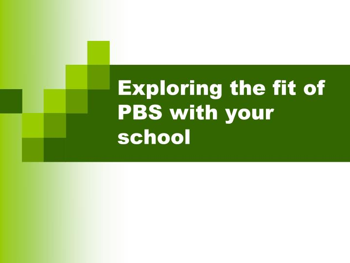 Exploring the fit of PBS with your school