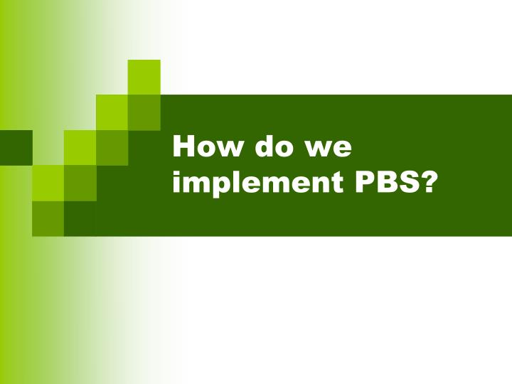 How do we implement PBS?