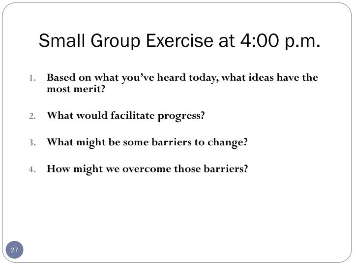 Small Group Exercise at 4:00 p.m.