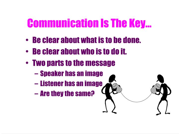 Communication Is The Key...