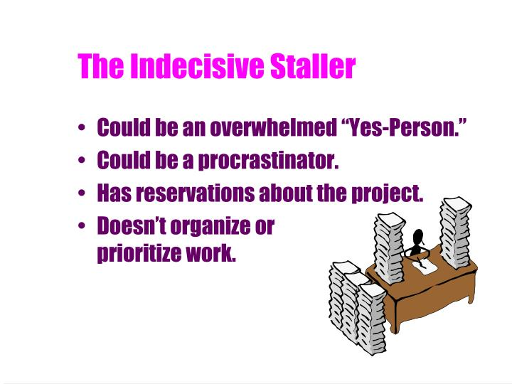 The Indecisive Staller
