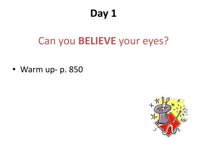 Day 1 can you believe your eyes