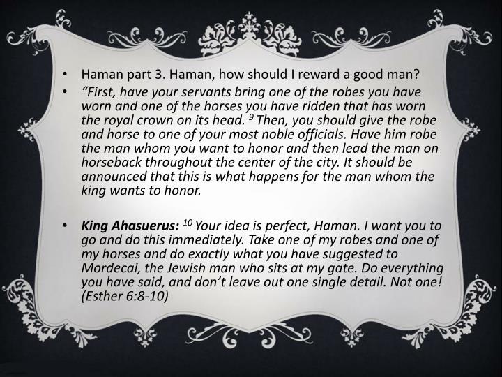Haman part 3. Haman, how should I reward a good man?