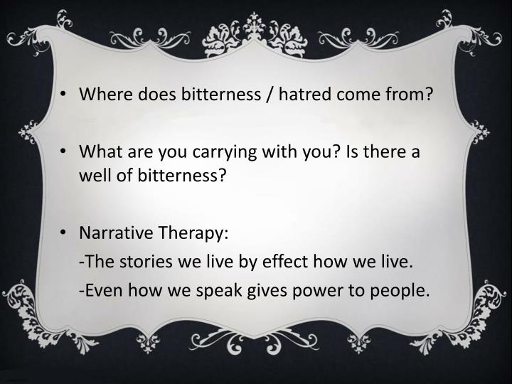 Where does bitterness / hatred come from?