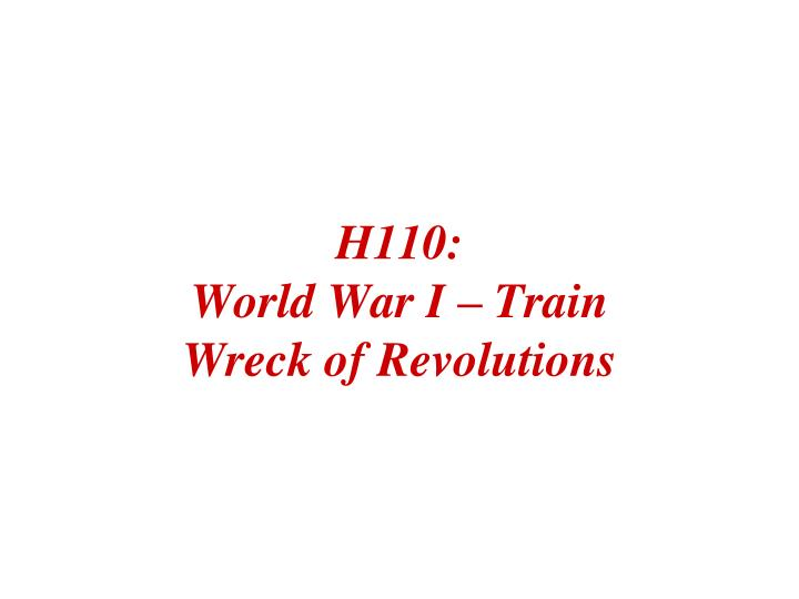 H110 world war i train wreck of revolutions