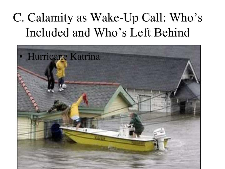C. Calamity as Wake-Up Call: Who's Included and Who's Left Behind
