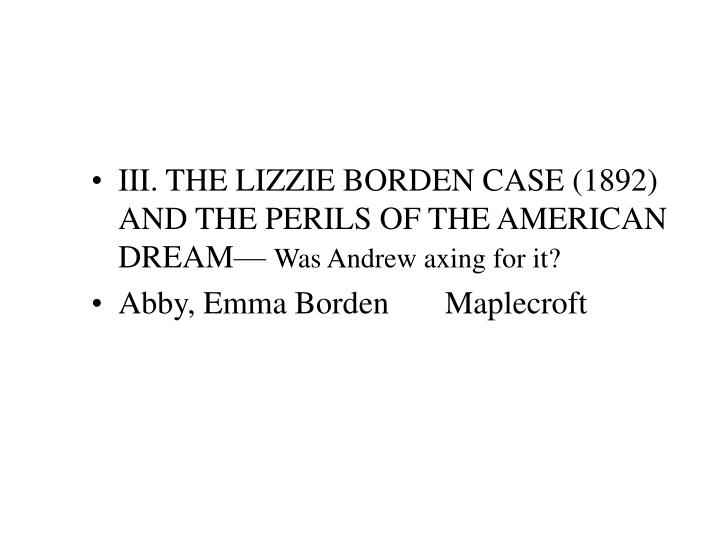 III. THE LIZZIE BORDEN CASE (1892) AND THE PERILS OF THE AMERICAN DREAM—