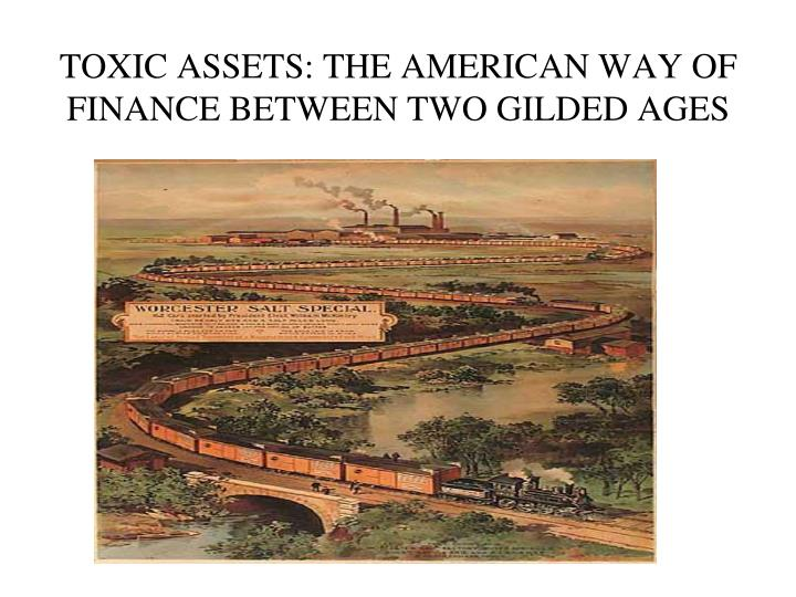 Toxic assets the american way of finance between two gilded ages