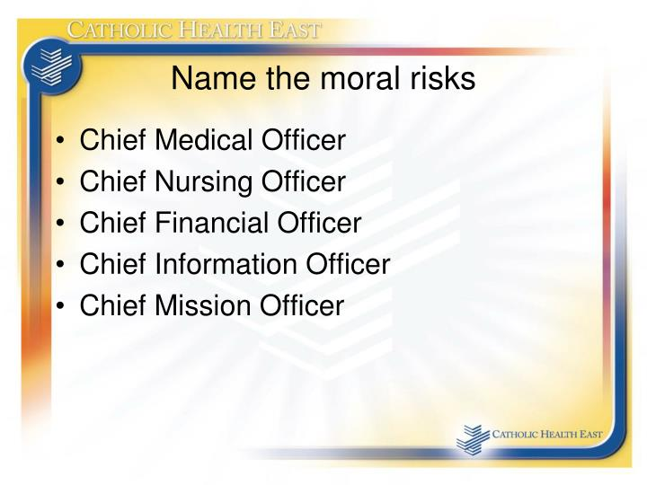 Name the moral risks