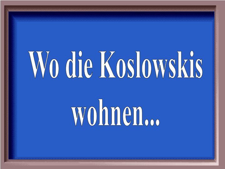 Wo die Koslowskis