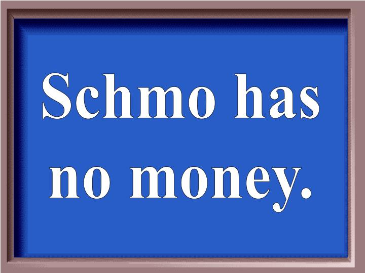 Schmo has