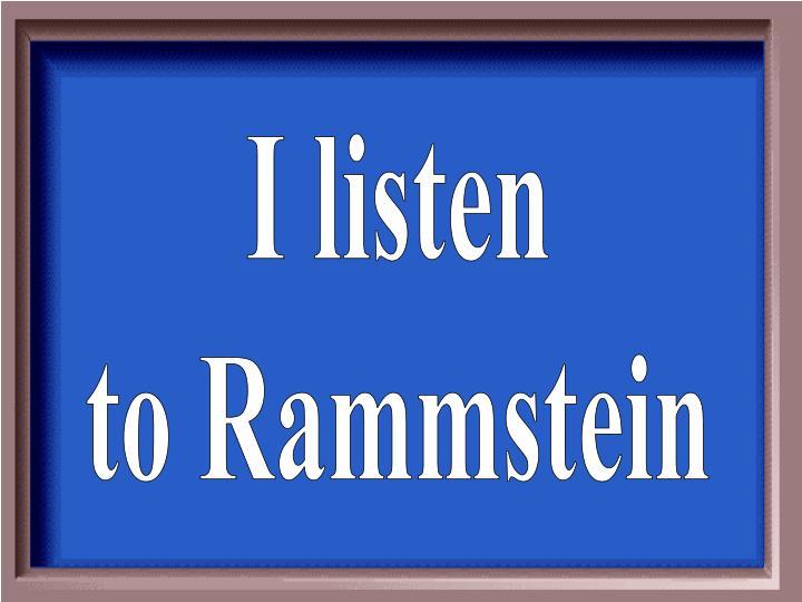 I listen