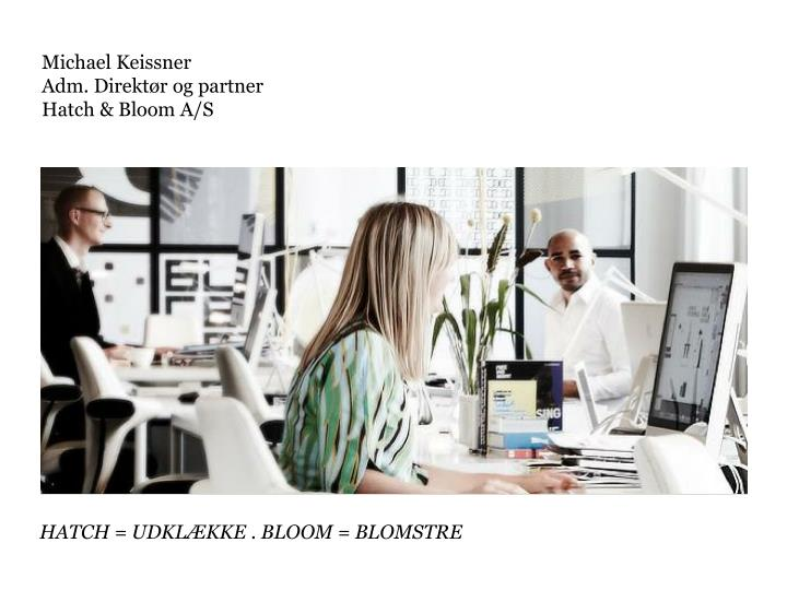 Michael keissner adm direkt r og partner hatch bloom a s