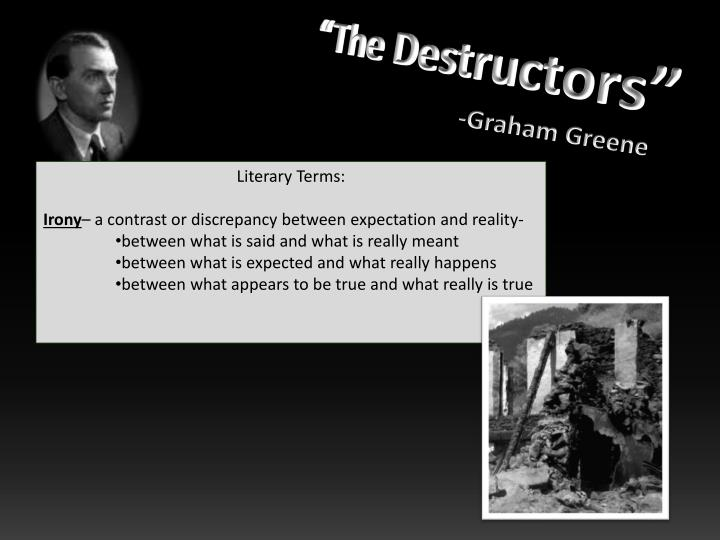destructors written graham greene Analysis of the destructors by graham greene e xplore how graham greene presents the shifting power within the group as leadership passes from blackie to t.