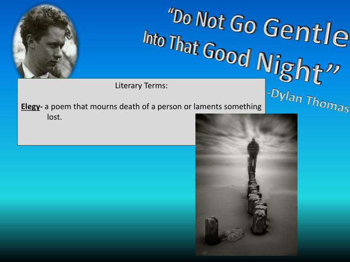 "an analysis of the poem do not go gentle into that good night and the theme of death Twenty-one poems for ap literature and composition  ""do not go gentle into that good night  about this poem from the poetry foundation death in poetry:."