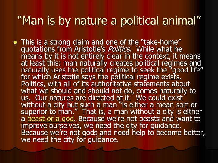 """Man is by nature a political animal"""