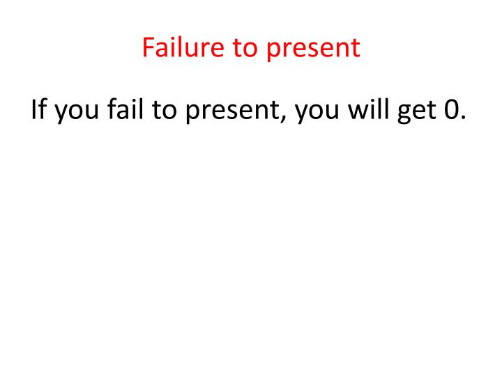 Failure to present