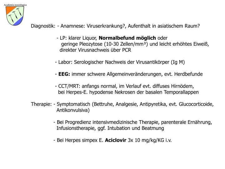 Diagnostik: - Anamnese: Viruserkrankung?, Aufenthalt in asiatischem Raum?
