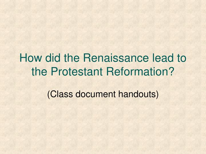 How did the Renaissance lead to the Protestant Reformation?
