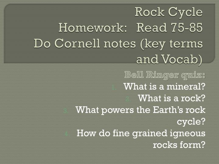 Rock cycle homework read 75 85 do cornell notes key terms and vocab