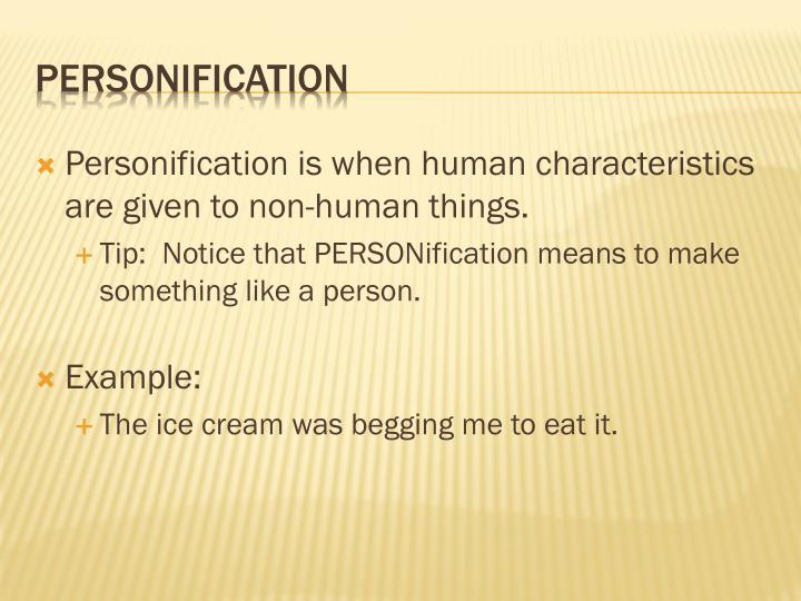 Personification is when human characteristics are given to non-human things.