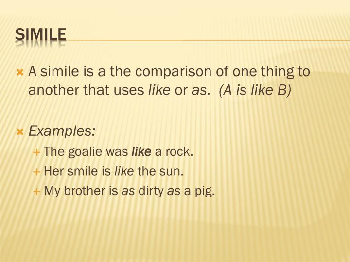 A simile is a the comparison of one thing to another that uses