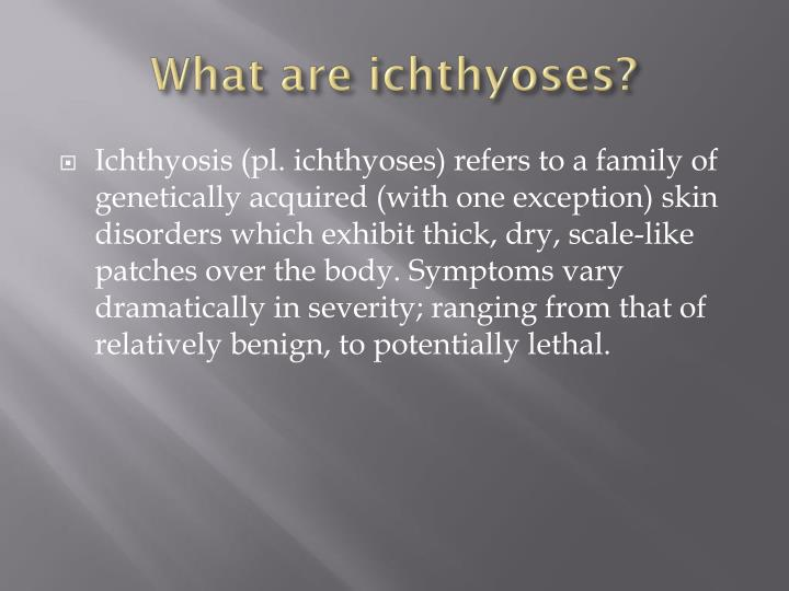 What are ichthyoses