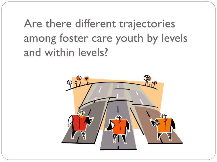 Are there different trajectories among foster care youth by levels and within levels?