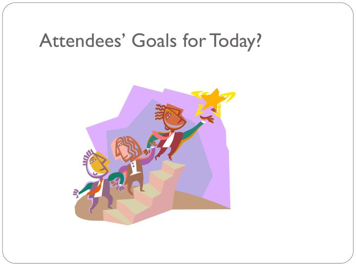 Attendees goals for today