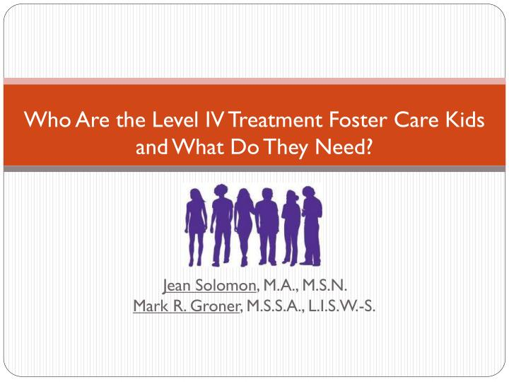 Who Are the Level IV Treatment Foster Care Kids and What Do They Need?