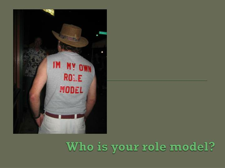 Who is your role model?