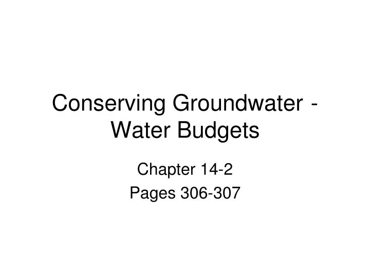 Conserving Groundwater- Water Budgets