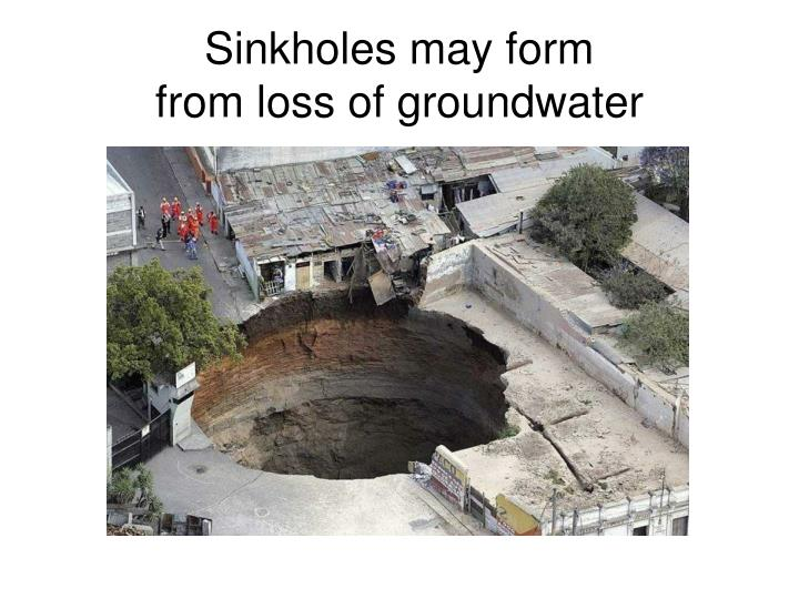 Sinkholes may form