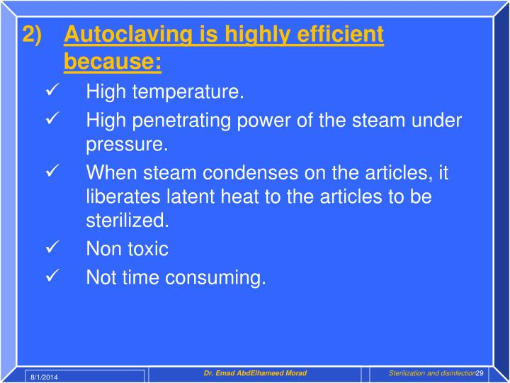 Autoclaving is highly efficient because: