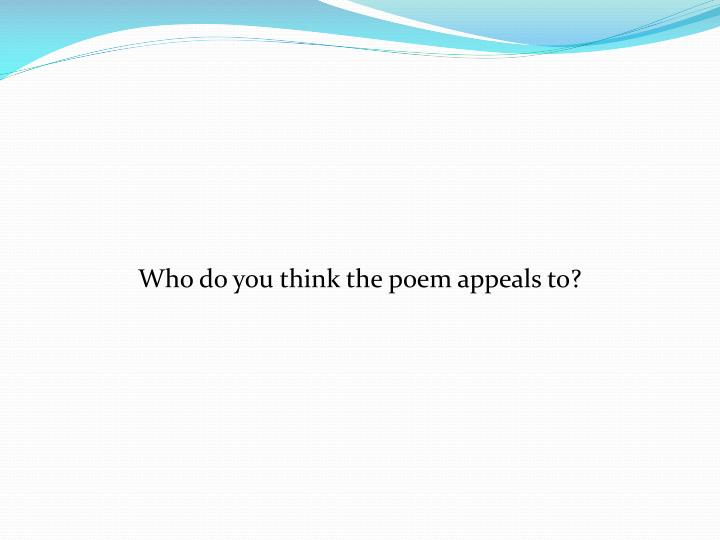 Who do you think the poem appeals to?