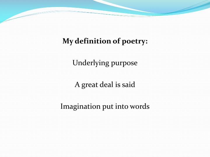 My definition of poetry: