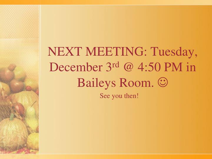 NEXT MEETING: Tuesday, December