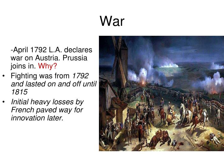 -April 1792 L.A. declares war on Austria. Prussia joins in.