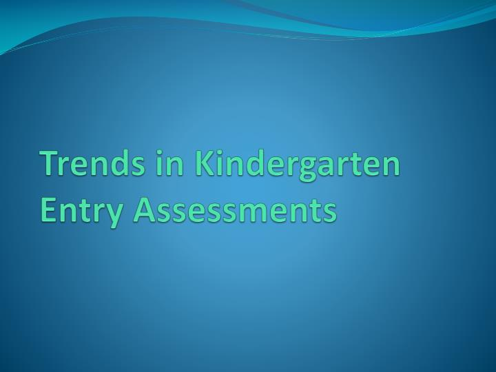 Trends in Kindergarten Entry Assessments