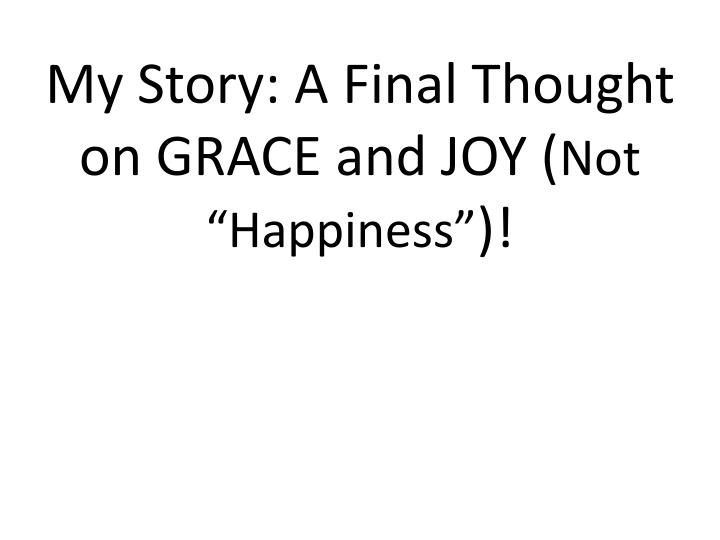 My Story: A Final Thought on GRACE and JOY (