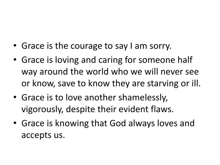 Grace is the courage to say I am sorry.