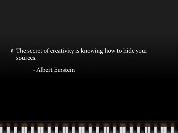 The secret of creativity is knowing how to hide your sources.