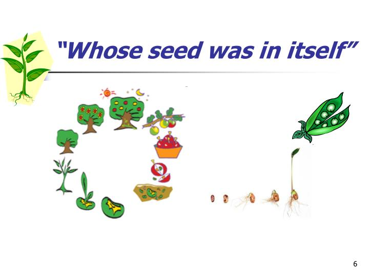 """Whose seed was in itself"""