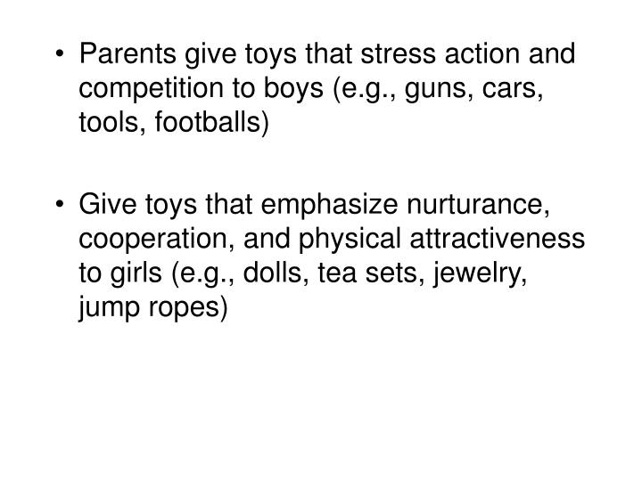 Parents give toys that stress action and competition to boys (e.g., guns, cars, tools, footballs)