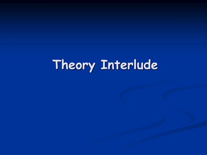 Theory Interlude